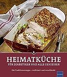 Heimatküche für Diabetiker und alle Geniesser: Die Traditionsrezepte - verfeinert und verschlankt