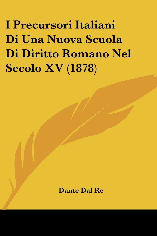 I Precursori Italiani Di Una Nuova Scuola Di Diritto Romano Nel Secolo XV (1878) (Italian Edition) ebook