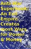 Anti-War Superbook: An Evil Empire Creates most Wars for Power & Money