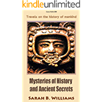 Mysteries of History and Ancient Secrets: Travels on the history of mankind