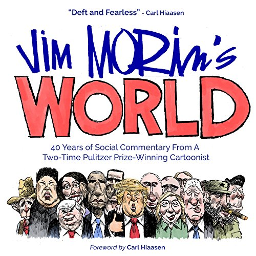 Jim Morin's World: 40 Years of Social Commentary From A Two-Time Pulitzer Prize-Winning Cartoonist