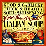 Good and Garlicky, Thick and Hearty, Soul-Satisfying, More-Than-Minestrone Italian Soup Cookbook, Joe Famularo, 0761110410