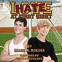 Hate at First Sight Hörbuch von Mark A. Roeder Gesprochen von: Bryant Sullivan