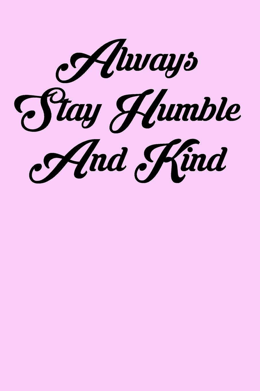 Always Stay Humble And Kind 6x9 Inspirational Quote Journal For
