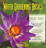 Water Gardening Basics, Uber, William C., 0944933009