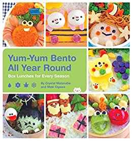 Yum-Yum Bento All Year Round: Box Lunches for Every Season by [Watanabe, Crystal, Ogawa, Maki]