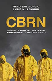 Cbrn: Surviving Chemical, Biological, Radiological & Nuclear Events