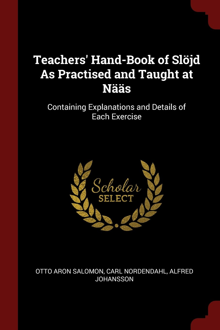Teachers' Hand-Book of Slöjd As Practised and Taught at Nääs: Containing Explanations and Details of Each Exercise pdf