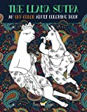 The Llama Sutra: An Off-Colour Adult Colouring Book: Lecherous Llamas, Suggestive Sloths & Uncouth Unicorns In Flagrante Delicto (Humourous Coloring Books For Grown-Ups)