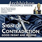 Sign of Contradiction: Good Friday and Beyond | Archbishop Fulton J Sheen