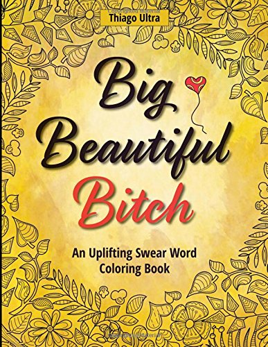 Pdf Crafts Big, Beautiful, Bitch: An Uplifting Swear Word Coloring Book