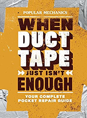 Popular Mechanics When Duct Tape Just Isn't Enough: Your Complete Pocket Repair Guide by Hearst
