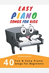 Easy Piano Songs For Kids: 40 Fun & Easy Piano Songs For Beginners (Easy Piano Sheet Music With Letters For Beginners) Paperback