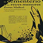 El cementerio de los reyes menores [The Cemetery of the Lesser Kings] | Zoran Malkoc