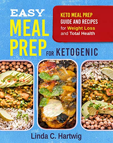 Easy Meal Prep for Ketogenic: Keto Meal Prep Guide and Recipes for Weight Loss and Total Health (The Easiest Way of Losing Weight, Save Time and Live Better) by Linda C. Hartwig