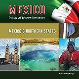 Mexico's Northern States: Chihuahua, Coahuila, Durango, Nuevo Leon, San Luis Potosi, Tamaulipas, and Zacatecas (Mexico: Leading the Southern Hemisphere)