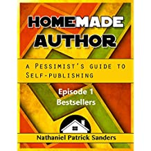 HomeMade Author: A Pessimist's Guide to Self Publishing: Episode 1: Bestsellers: A Quick Guide. (The Pessimist's Guide to Self Publishing)