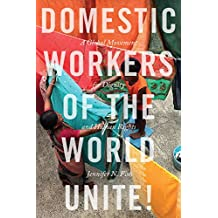 Domestic Workers of the World Unite!: A Global Movement for Dignity and Human Rights