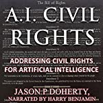 AI Civil Rights: Addressing Civil Rights for Artificial Intelligence | Jason P Doherty