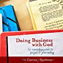 Doing Business with God: An Every Day Guide to Prayer & Journaling Audiobook by Catrina J. Sparkman Narrated by Meghan Crawford