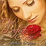 The Perfect Rose | Felicia Rogers