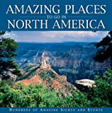 Amazing Place to go in North America, Publications International Ltd. Staff, 1412712548