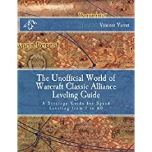The Unofficial World of Warcraft Classic Alliance Leveling Guide: A Strategy Guide for Speed Leveling from 1 to 60