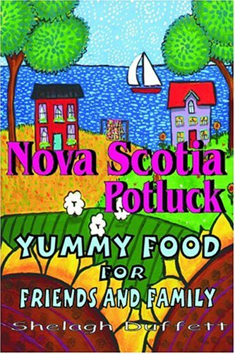 Nova Scotia Potluck: Yummy Food for Friends and Family by Shelagh Duffett