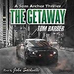 The Getaway: Sam Archer, Book 2 | Tom Barber