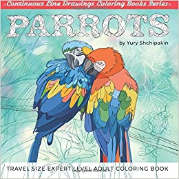 Amazon Parrots Travel Size Expert Level Adult Coloring Book Continuous Line Drawings Books Series Volume 4 9781535391788 Yury