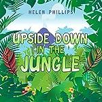 Upside Down in the Jungle | Helen Phillips