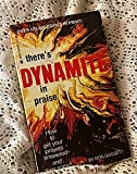 There's Dynamite in Praise: How to Get Your Prayers Answered and then Some