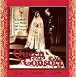 img - for Queen and Consort: Elizabeth and Philip: 60 Years of Marriage book / textbook / text book