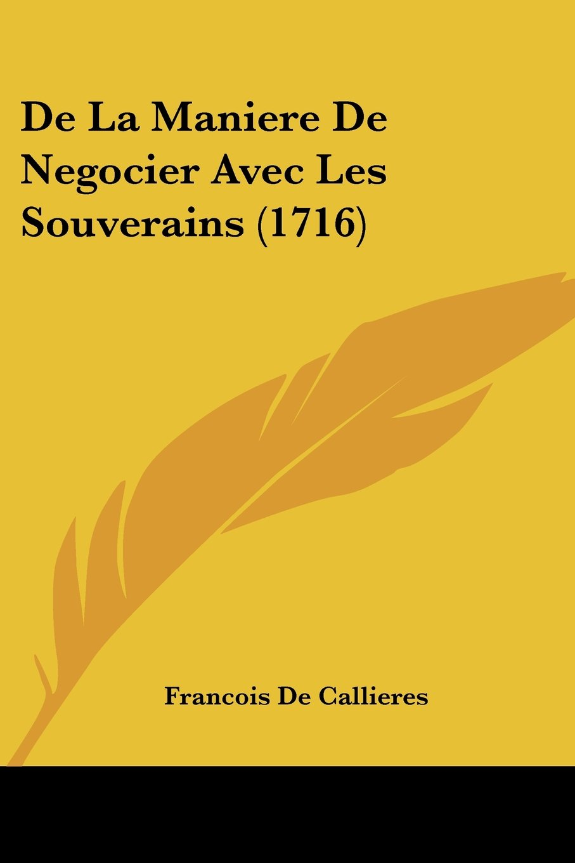 de La Maniere de Negocier Avec Les Souverains (1716) pdf
