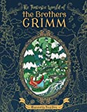 The Fantastic World of the Brothers Grimm - Adult Coloring Book: Fairy Tales - Experience the Old Masters on a New Journey
