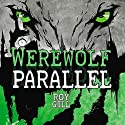 Werewolf Parallel: KelpiesTeen Audiobook by Roy Gill Narrated by David Monteath