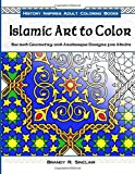 Islamic Art to Color: Sacred Geometry and Arabesque Designs for Adults (History Inspires Adult Coloring Books) (Volume 3)