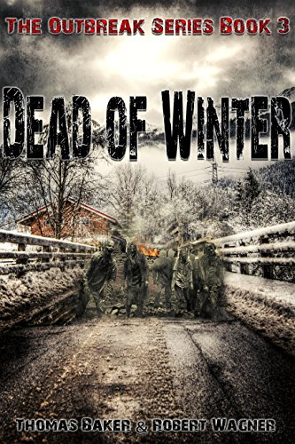 Dead of Winter (The Outbreak Series Book 3) by [Wagner, Robert, Baker, Thomas]