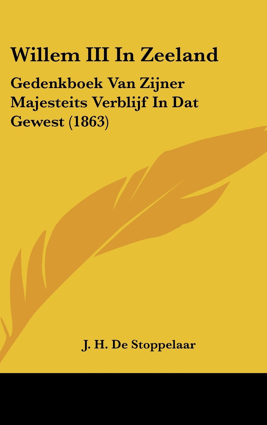 Willem III In Zeeland: Gedenkboek Van Zijner Majesteits Verblijf In Dat Gewest (1863) (Chinese Edition) ebook