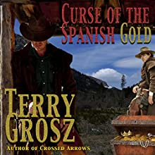 Curse of the Spanish Gold: The Mountain Men, Book 2 Audiobook by Terry Grosz Narrated by Clay Lomakayu