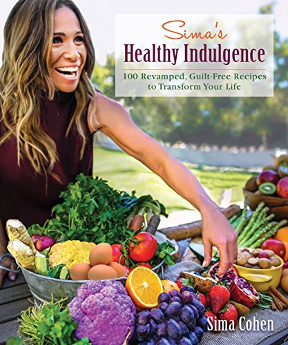Sima's Healthy Indulgence: 100 Revamped, Guilt-Free Recipes to Transform Your - Junk Addict Food
