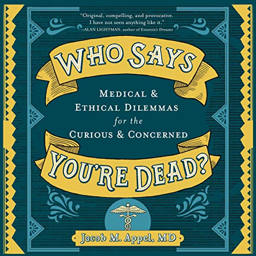 Who Says You're Dead?: Medical & Ethical Dilemmas