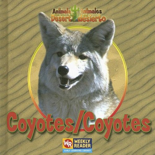 Coyotes/Coyotes (Animals That Live in the Desert/Animales Del Desierto) (English and Spanish Edition) by Brand: Weekly Reader Early Learning