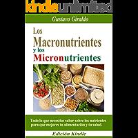 Los MACRONUTRIENTES y los MICRONUTRIENTES: Todo lo que necesitas saber sobre los nutrientes para que mejores tu alimentación y tu salud