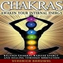 Chakras: Awaken Your Internal Energy - Balance Chakras, Radiate Energy and Healing Through Meditation Audiobook by Veronica Baruwal Narrated by Martin James