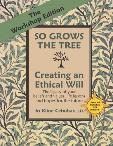 The Workshop Edition of SO GROWS THE TREE - Creating an Ethical Will - The legacy of your beliefs and values, life lessons and hopes for the future PDF
