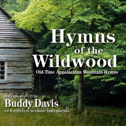 Hymns Of The Wildwood: Old-Time Appalachian Mountain Hymns