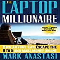 The Laptop Millionaire: How Anyone Can Escape the 9 to 5 and Make Money Online Audiobook by Mark Anastasi Narrated by Erik Synnestvedt