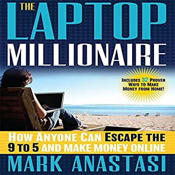 amazon com the laptop millionaire how anyone can escape the 9 to 5