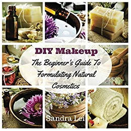 44fcc9e99d71 DIY Makeup: The Beginner's Guide To Formulating Natural Cosmetics (Homemade  Beauty Products Book 1)